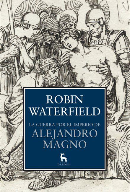 'La guerra por el Imperio de Alejandro Magno', de Robin Waterfield