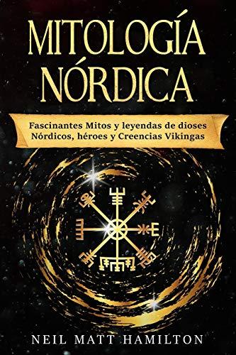 Mitología Nórdica: Fascinantes Mitos y leyendas de dioses Nórdicos héroes y Creencias Vikingas